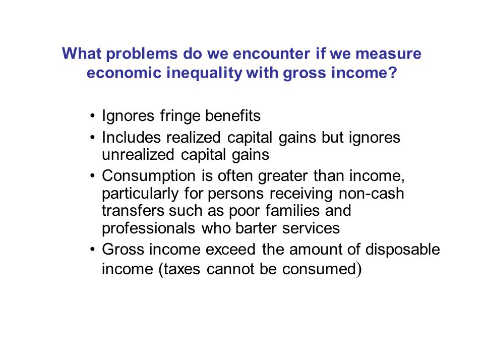 What problems do we encounter if we measure economic inequality with gross income.