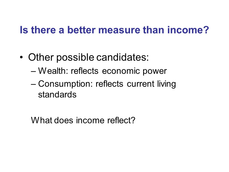 Is there a better measure than income.