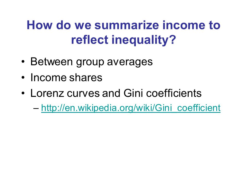 How do we summarize income to reflect inequality.