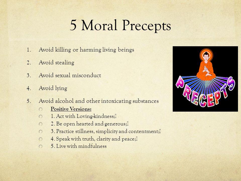 5 Moral Precepts 1. Avoid killing or harming living beings 2.