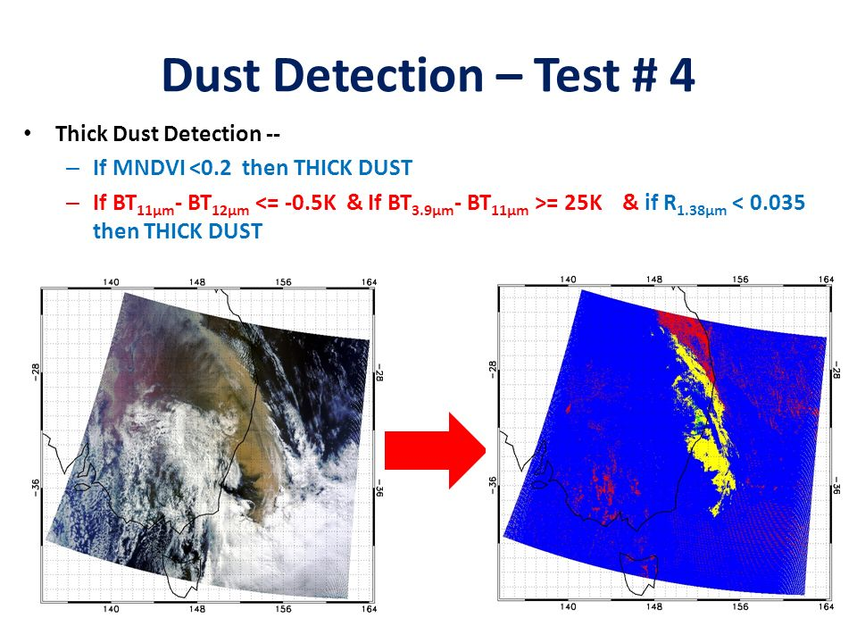 Dust Detection – Test # 4 Thick Dust Detection -- – If MNDVI <0.2 then THICK DUST – If BT 11μm - BT 12μm = 25K & if R 1.38μm < then THICK DUST