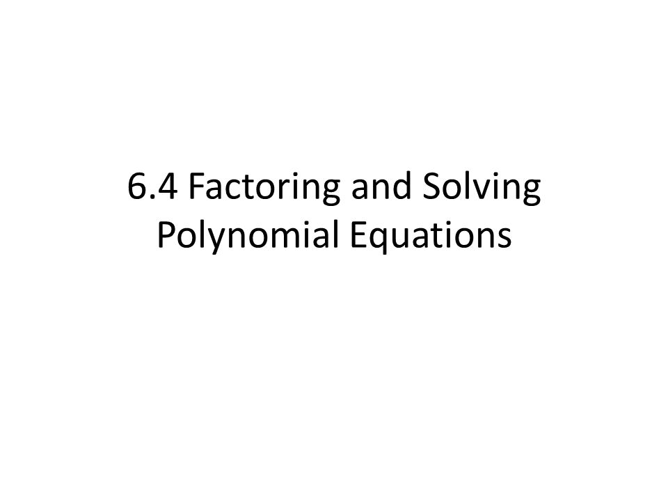 6.4 Factoring and Solving Polynomial Equations. Review of ...