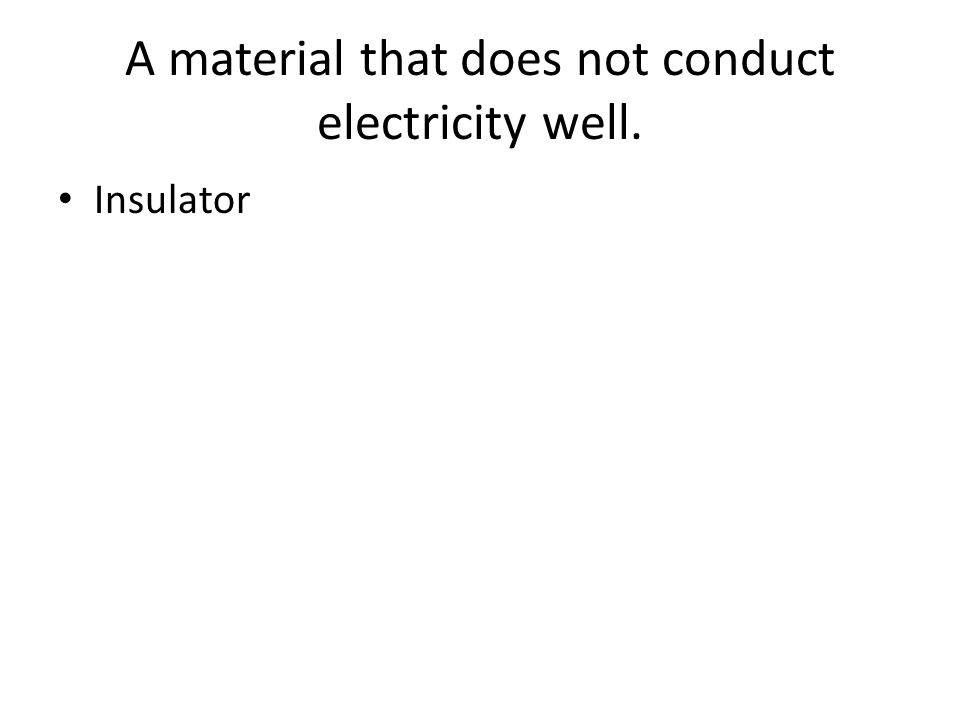 A material that does not conduct electricity well. Insulator