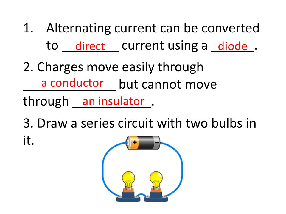 1.Alternating current can be converted to ________ current using a ______.