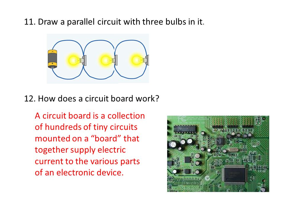 11. Draw a parallel circuit with three bulbs in it.