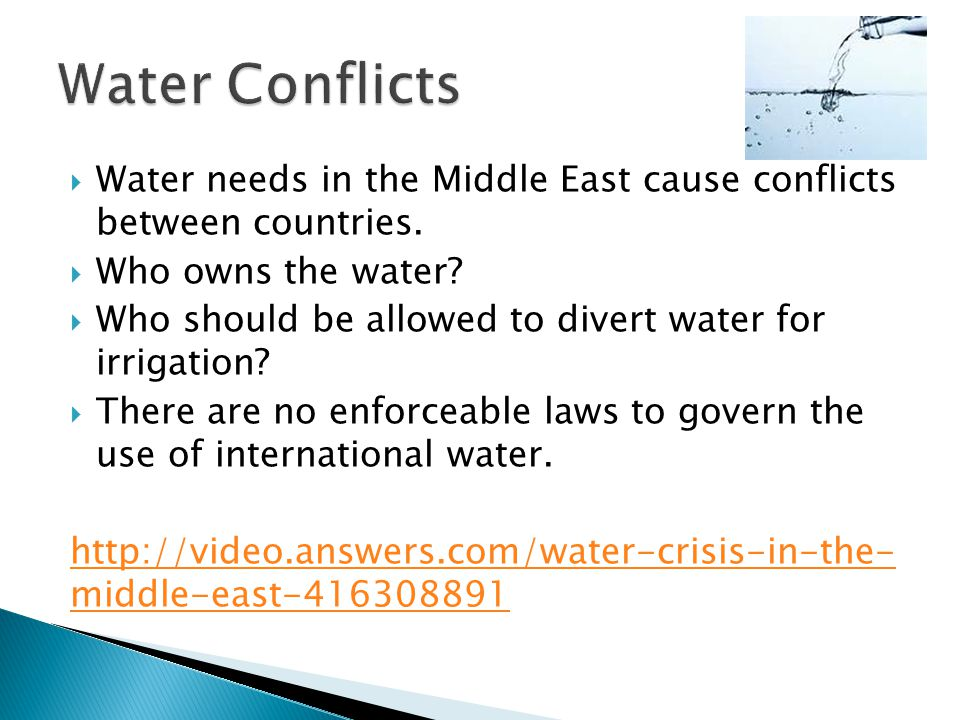  Water needs in the Middle East cause conflicts between countries.