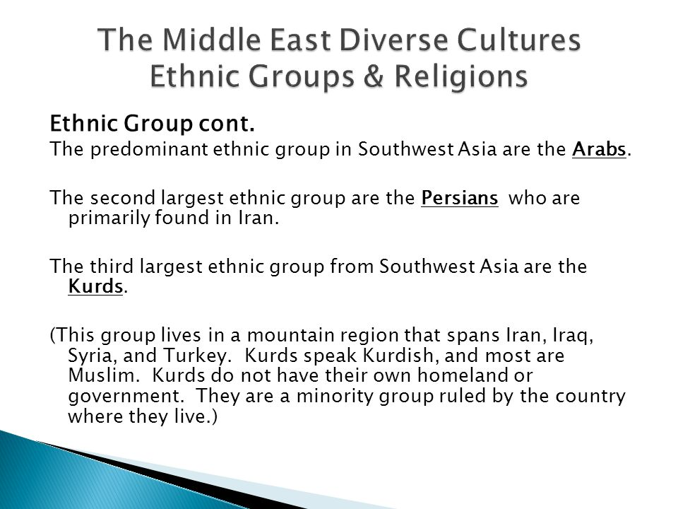 Ethnic Group cont. The predominant ethnic group in Southwest Asia are the Arabs.