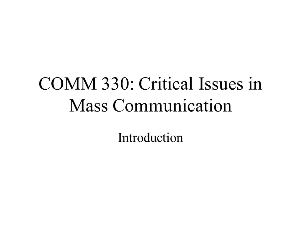 COMM 330: Critical Issues in Mass Communication Introduction
