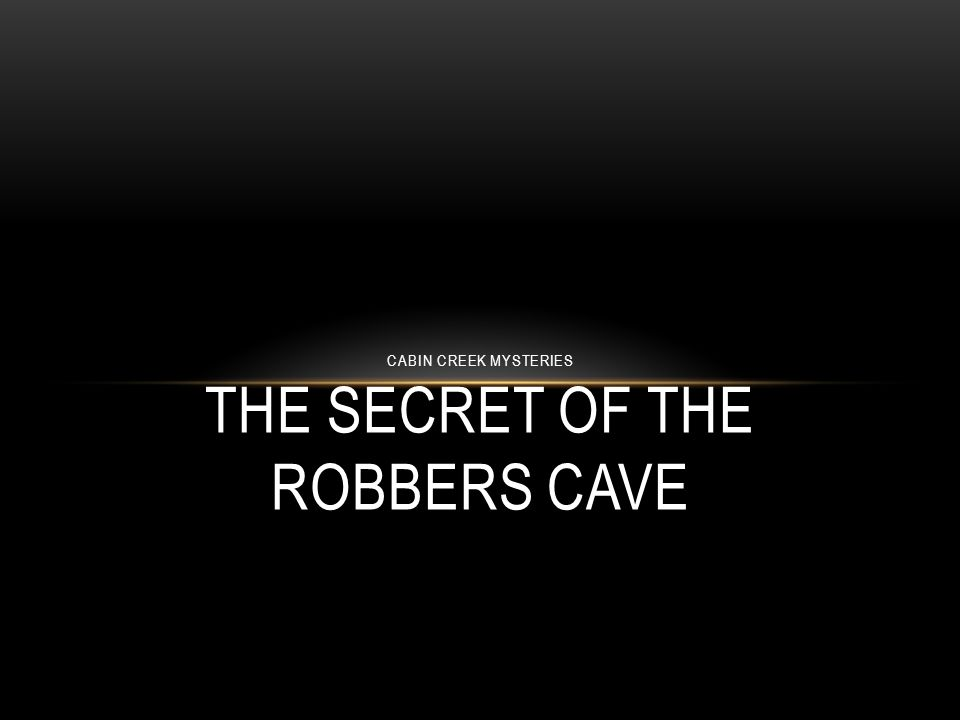 1 CABIN CREEK MYSTERIES THE SECRET OF THE ROBBERS CAVE