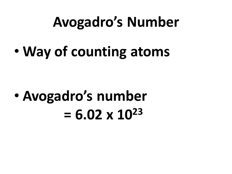 Avogadro's Number Way of counting atoms Avogadro's number = 6.02 x 10 23