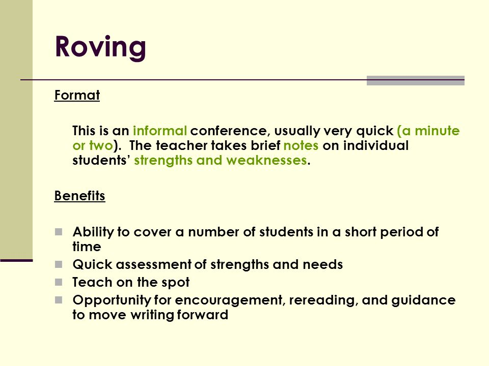 Roving Format This is an informal conference, usually very quick (a minute or two).