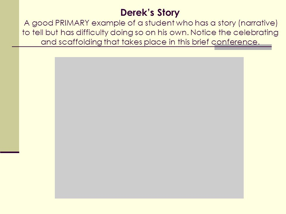 Derek's Story A good PRIMARY example of a student who has a story (narrative) to tell but has difficulty doing so on his own.