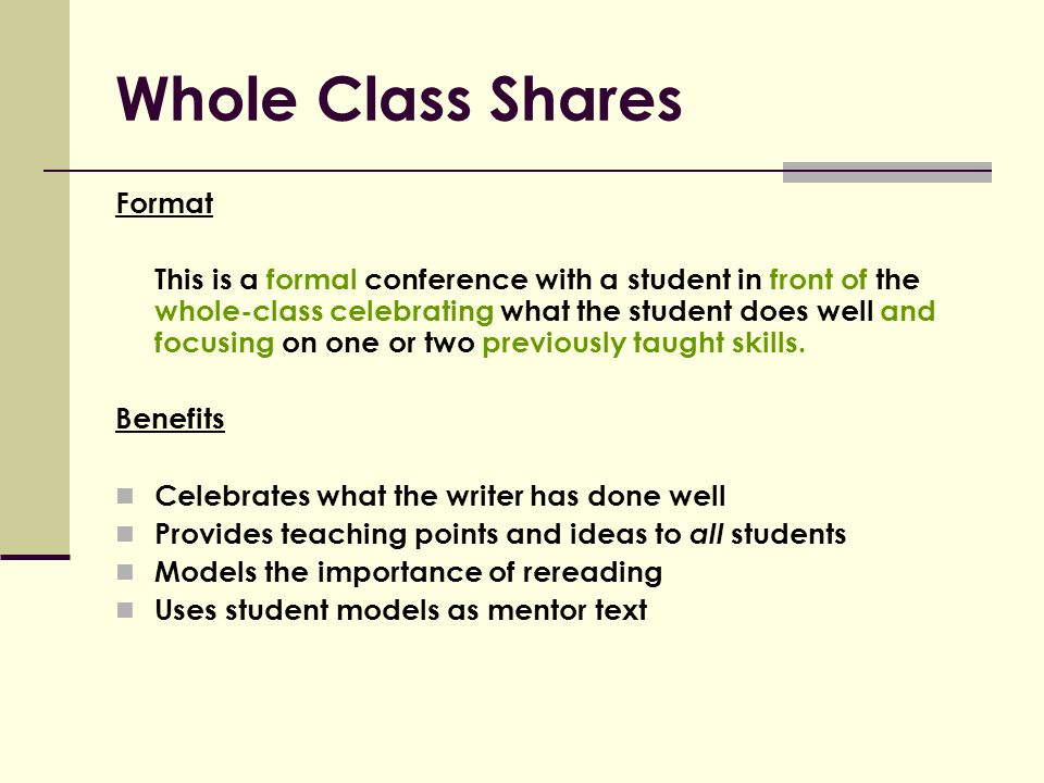 Whole Class Shares Format This is a formal conference with a student in front of the whole-class celebrating what the student does well and focusing on one or two previously taught skills.