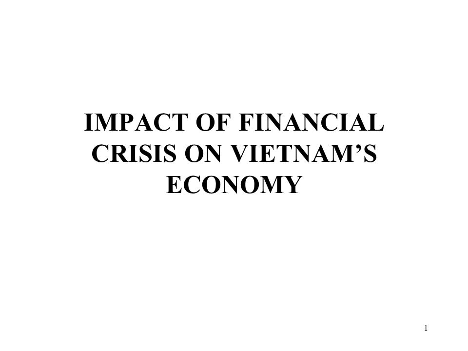 1 IMPACT OF FINANCIAL CRISIS ON VIETNAM'S ECONOMY