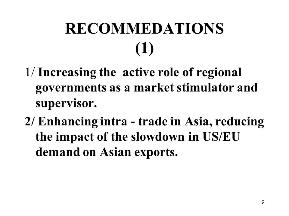 9 RECOMMEDATIONS (1) 1/ Increasing the active role of regional governments as a market stimulator and supervisor.