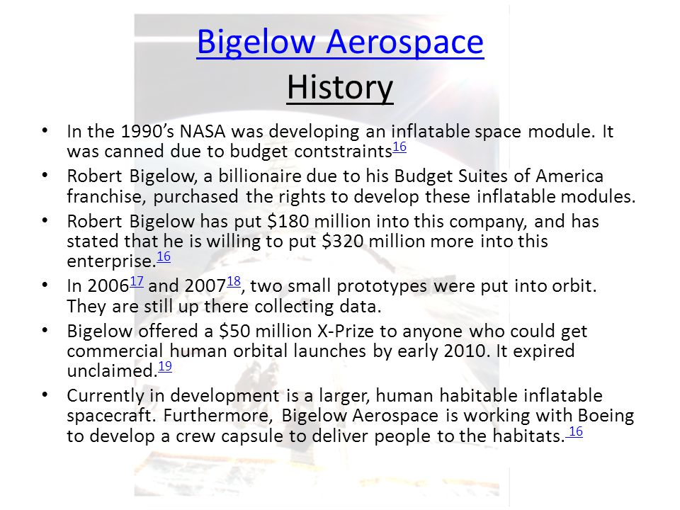Bigelow Aerospace Bigelow Aerospace History In the 1990's NASA was developing an inflatable space module.