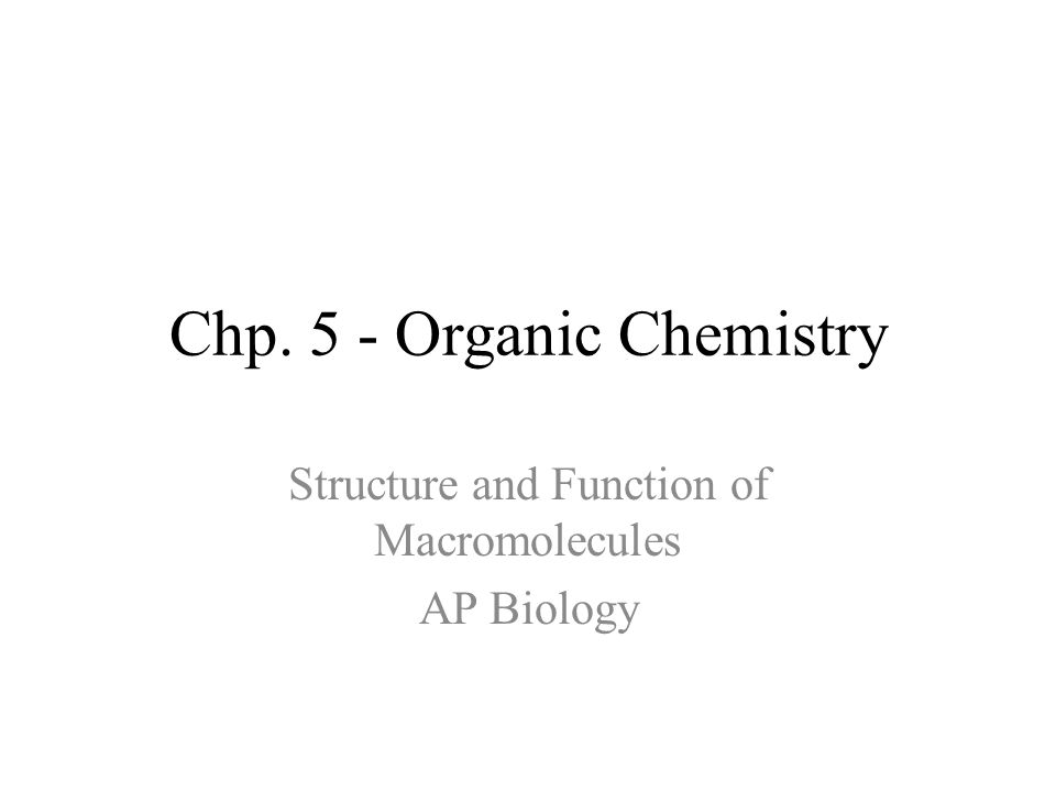 Chp. 5 - Organic Chemistry Structure and Function of Macromolecules AP Biology