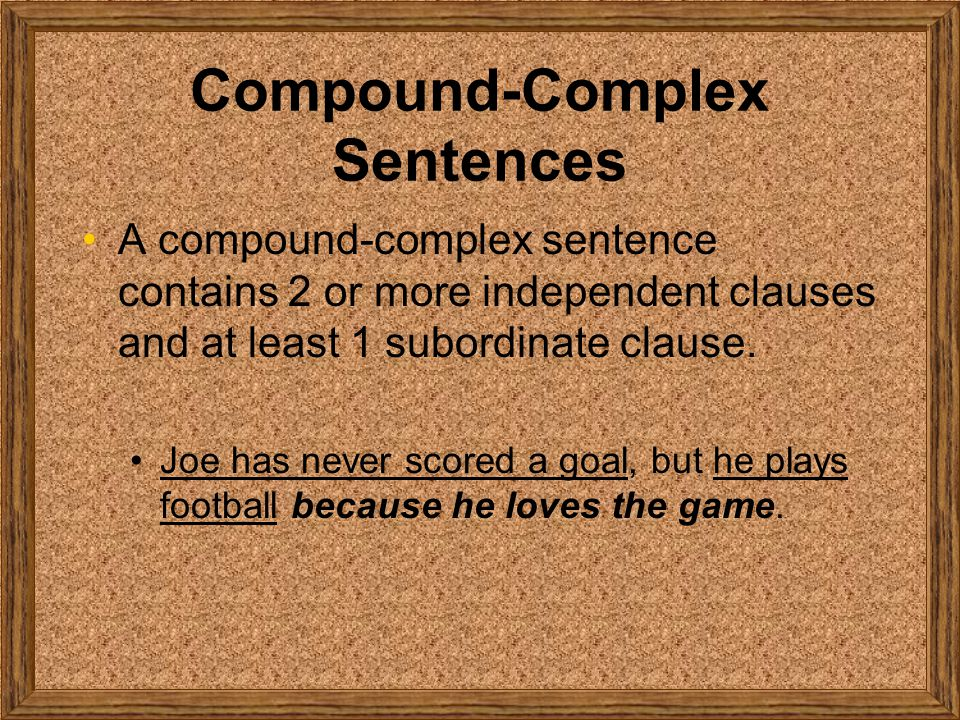 Compound-Complex Sentences A compound-complex sentence contains 2 or more independent clauses and at least 1 subordinate clause.