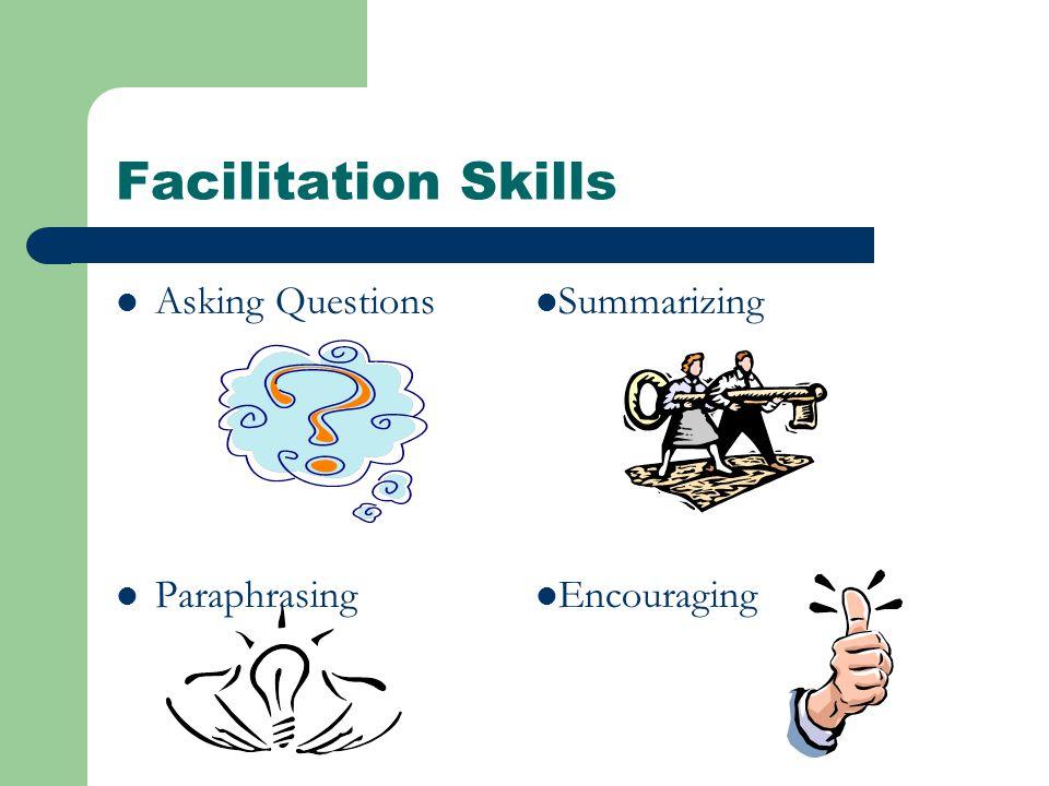 Facilitation Skills Asking Questions Paraphrasing Summarizing Encouraging