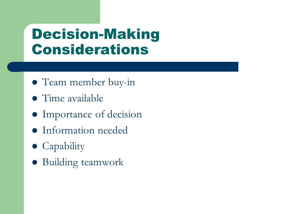 Decision-Making Considerations Team member buy-in Time available Importance of decision Information needed Capability Building teamwork