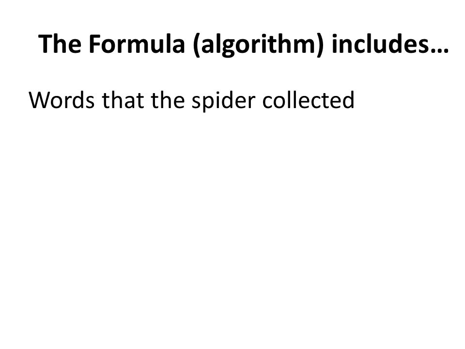 The Formula (algorithm) includes… Words that the spider collected