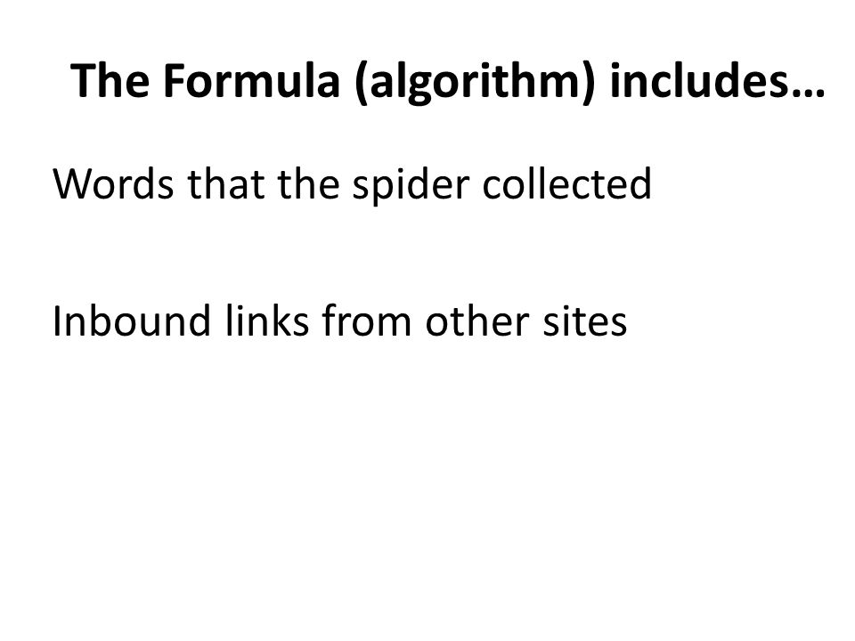 The Formula (algorithm) includes… Words that the spider collected Inbound links from other sites