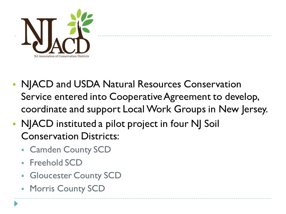 NJ  NJACD and USDA Natural Resources Conservation Service entered into Cooperative Agreement to develop, coordinate and support Local Work Groups in New Jersey.