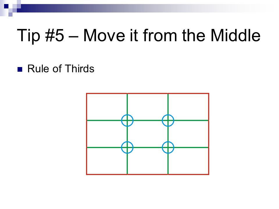 Tip #5 – Move it from the Middle Rule of Thirds