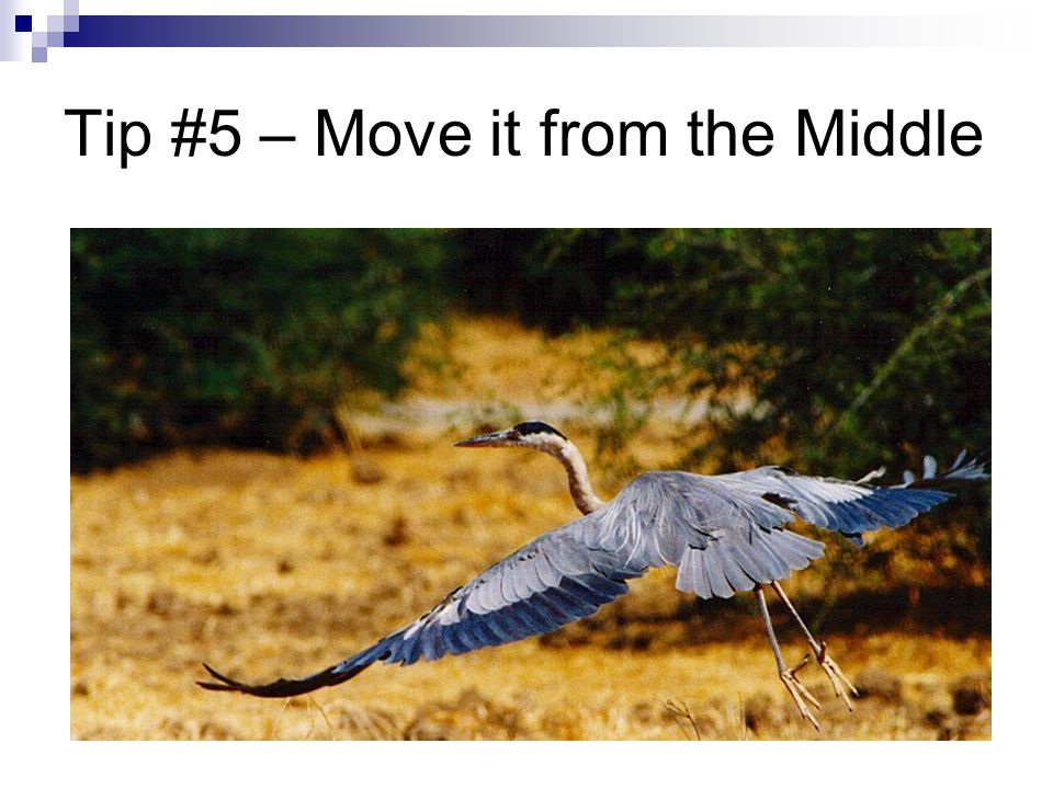 Tip #5 – Move it from the Middle