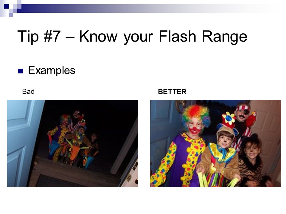 Tip #7 – Know your Flash Range Examples Bad BETTER
