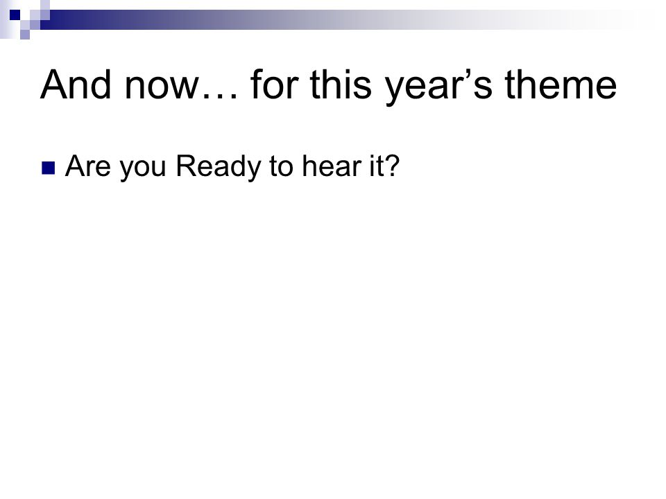 And now… for this year's theme Are you Ready to hear it