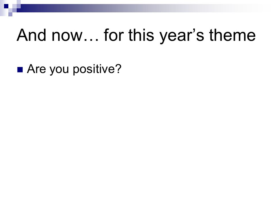 And now… for this year's theme Are you positive