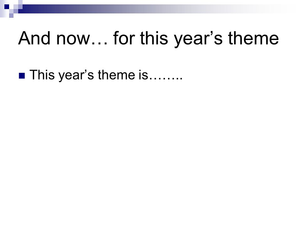 And now… for this year's theme This year's theme is……..