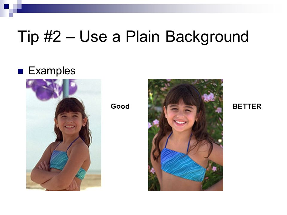 Tip #2 – Use a Plain Background Examples GoodBETTER