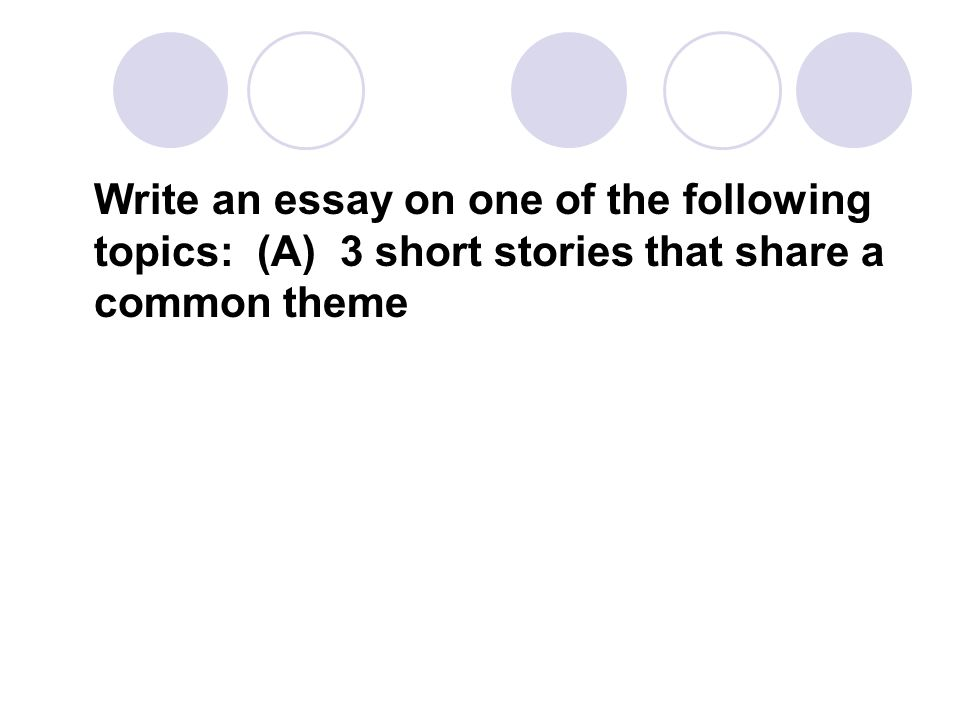 sample body paragraphs for the short story essay topics ppt  2 write an essay on one of the following topics a 3 short stories that share a common theme