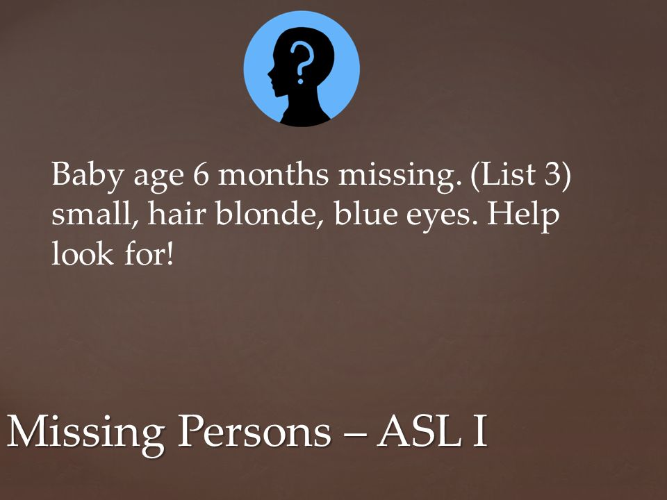 Baby age 6 months missing. (List 3) small, hair blonde, blue eyes.