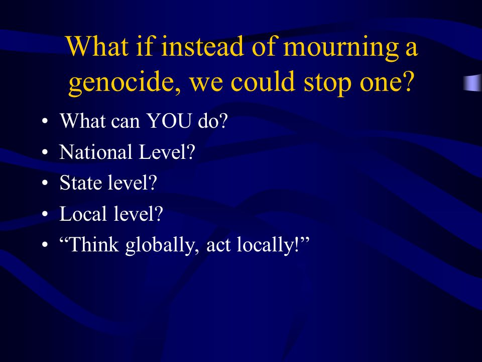 What if instead of mourning a genocide, we could stop one.