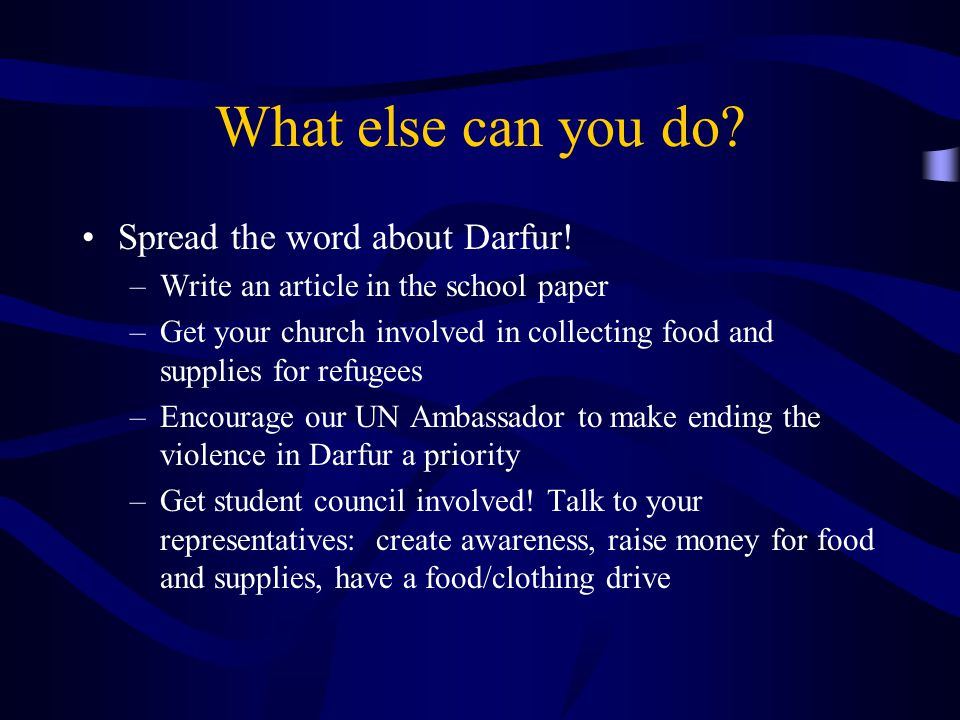 What else can you do. Spread the word about Darfur.