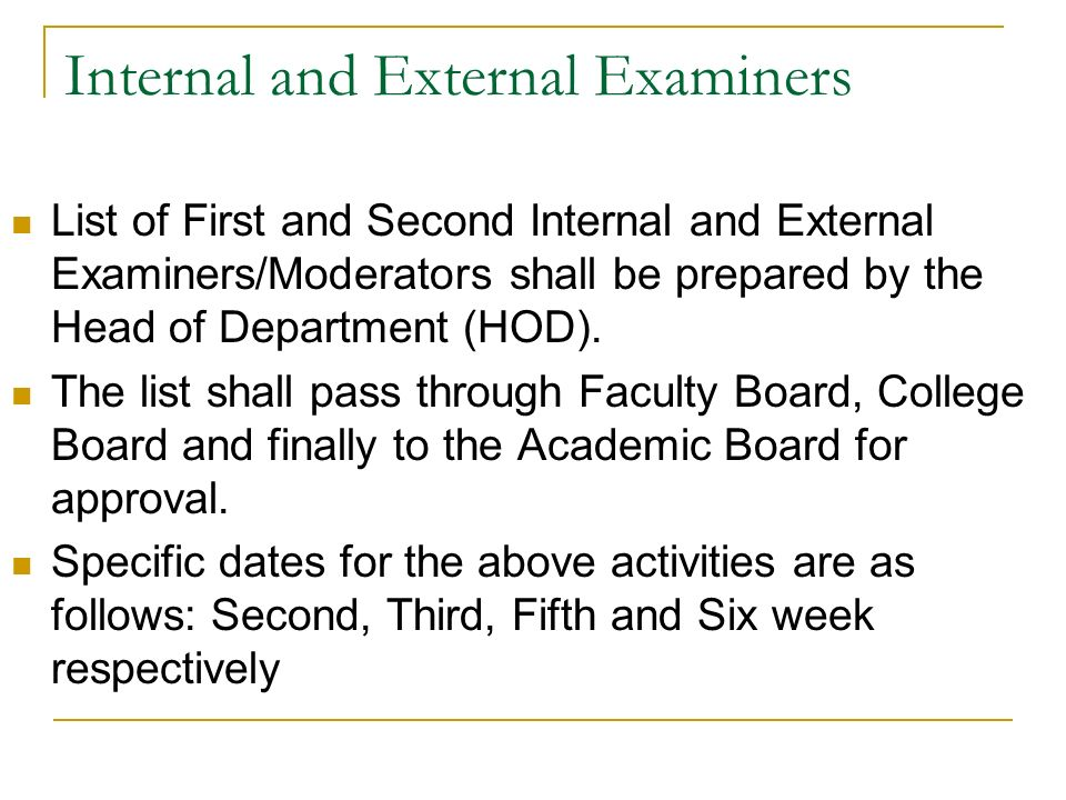Internal and External Examiners List of First and Second Internal and External Examiners/Moderators shall be prepared by the Head of Department (HOD).