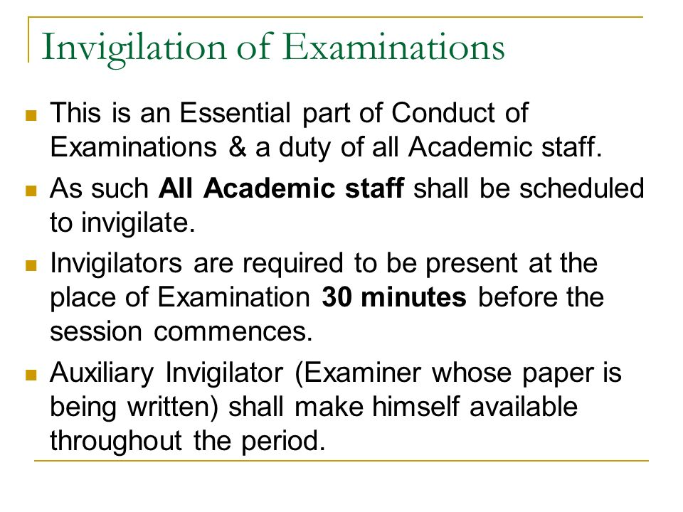 Invigilation of Examinations This is an Essential part of Conduct of Examinations & a duty of all Academic staff.