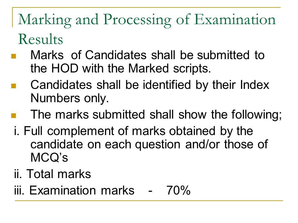 Marking and Processing of Examination Results Marks of Candidates shall be submitted to the HOD with the Marked scripts.