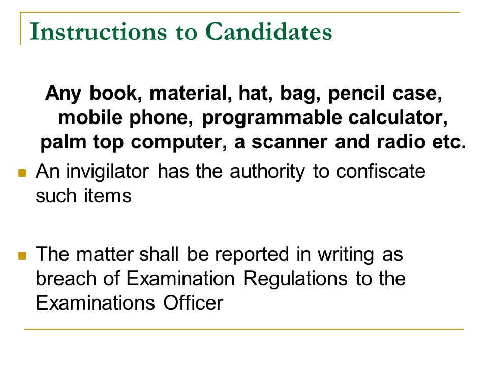 Instructions to Candidates Any book, material, hat, bag, pencil case, mobile phone, programmable calculator, palm top computer, a scanner and radio etc.