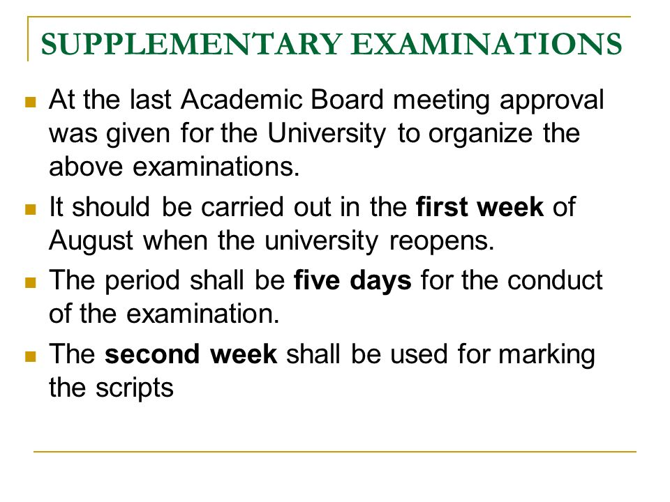SUPPLEMENTARY EXAMINATIONS At the last Academic Board meeting approval was given for the University to organize the above examinations.