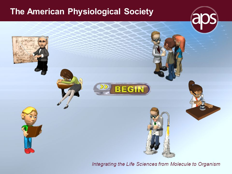 Integrating the Life Sciences from Molecule to Organism The American Physiological Society