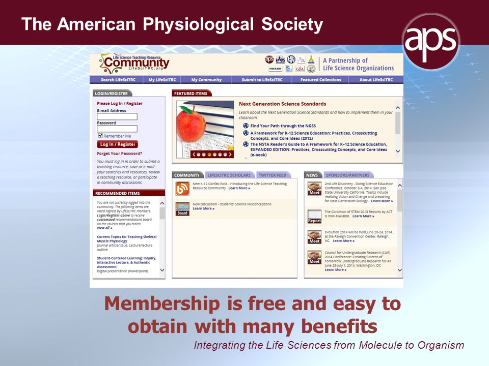 Integrating the Life Sciences from Molecule to Organism The American Physiological Society Membership is free and easy to obtain with many benefits