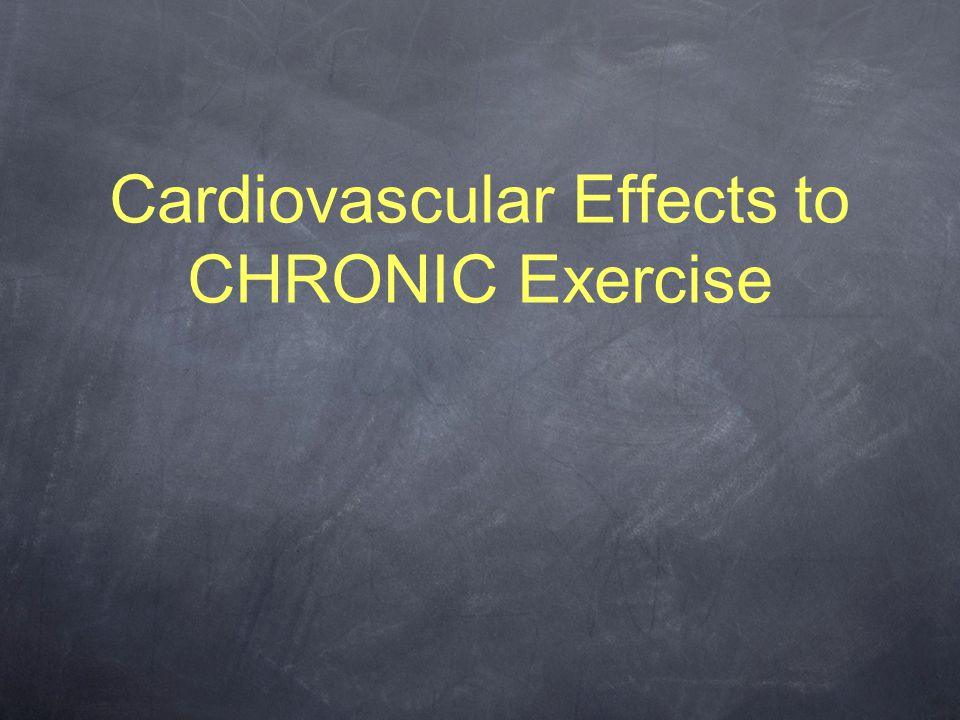 Cardiovascular Effects to CHRONIC Exercise