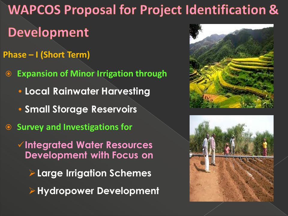 Phase – I (Short Term)  Expansion of Minor Irrigation through Local Rainwater Harvesting Small Storage Reservoirs  Survey and Investigations for Integrated Water Resources Development with Focus on  Large Irrigation Schemes  Hydropower Development