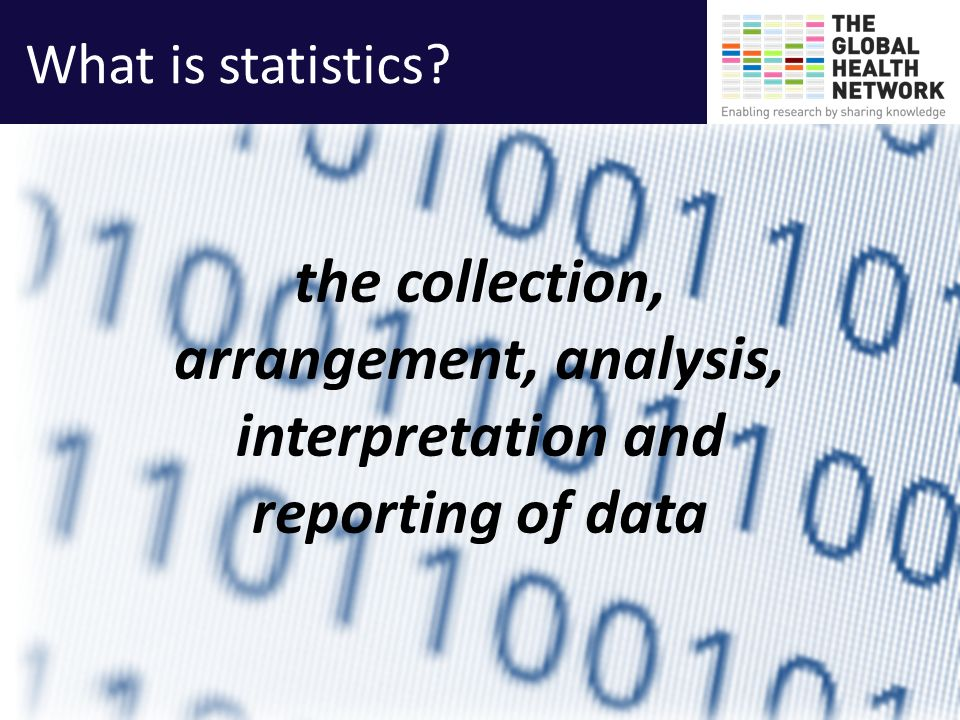 What is statistics the collection, arrangement, analysis, interpretation and reporting of data