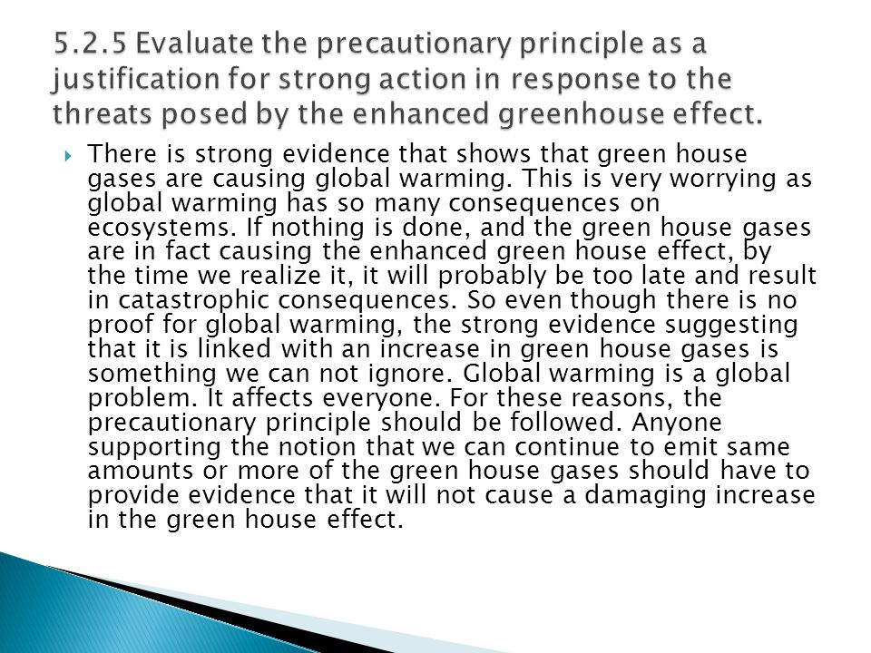  There is strong evidence that shows that green house gases are causing global warming.
