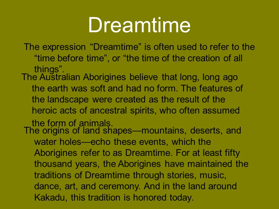 Dreamtime The expression Dreamtime is often used to refer to the time before time , or the time of the creation of all things .